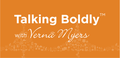 Talking Boldly™ with Vernā Myers